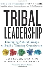 (Tribal Leadership: How Successful Groups Form Organically: Leveraging Natural Groups to Build a Thriving Organization) [B...