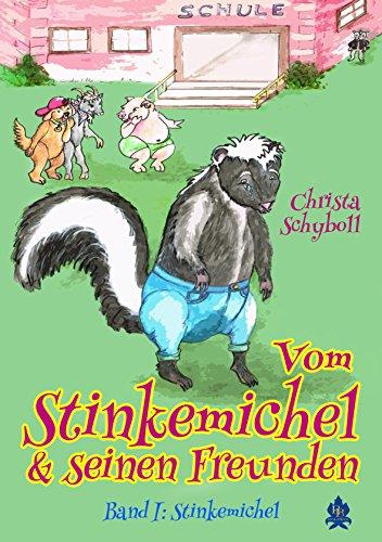 Vom Stinkemichel und seinen Freunden: Band 1: Stinkemichel (Vom Stinkemichel und seinen Freunden Band)