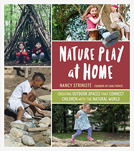 Compare Textbook Prices for Nature Play at Home: Creating Outdoor Spaces that Connect Children with the Natural World Illustrated Edition ISBN 9781604698251 by Striniste, Nancy