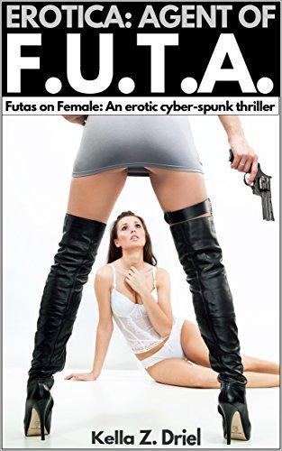 Agent of F.U.T.A.: Futas on Female: An erotic cyber-spunk thriller (English Edition)