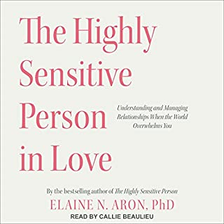 The Highly Sensitive Person in Love     Understanding and Managing Relationships When the World Overwhelms You              By:                                                                                                                                 Elaine N. Aron PhD                               Narrated by:                                                                                                                                 Callie Beaulieu                      Length: 10 hrs and 40 mins     87 ratings     Overall 4.4