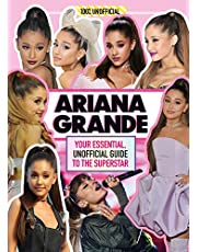 Ariana Grande 100% Unofficial: Your essential, unofficial guide book to the superstar, Ariana Grande
