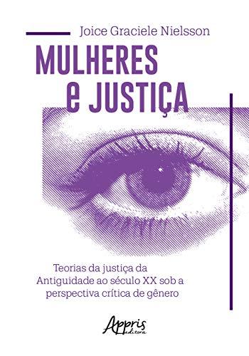 Mulheres e Justiça. Teorias da Justiça da Antiguidade ao Século XX Sob a Perspectiva Crítica de Gênero