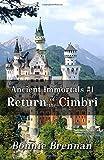 ANCIENT IMMORTALS, BOOK 1: RETURN OF THE CIMBRI (THE ANCIENT IMMORTALS)