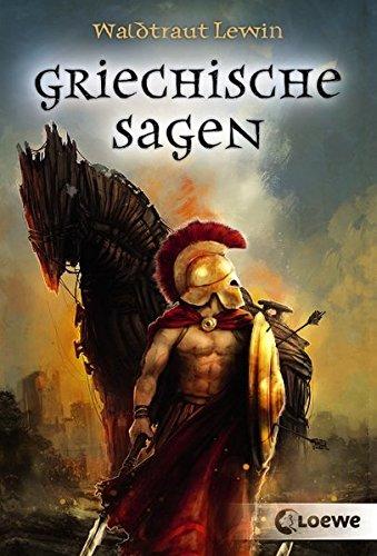 Griechische Sagen: Sammlung klassischer Sagen und Legenden des Olymps ab 12 Jahre