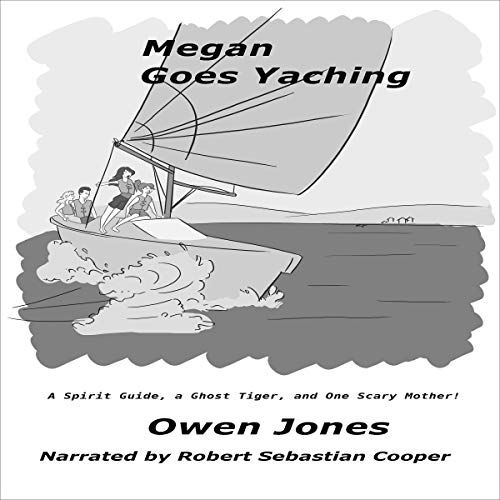 Megan Goes Yachting: A Spirit Guide, a Ghost Tiger, and One Scary Mother! Audiobook By Owen Jones cover art