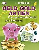 Geld, Gold, Aktien: Die spannende Welt der Finanzen - Alvin Hall