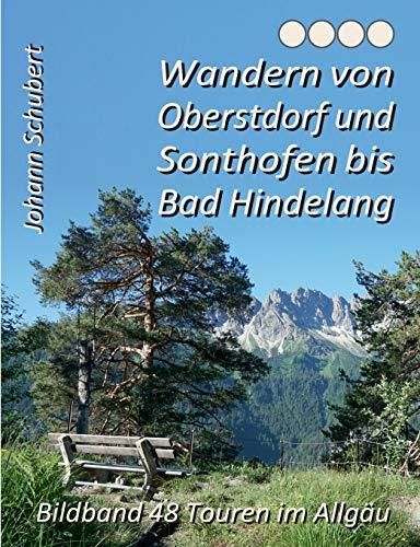 Wandern von Oberstdorf und Sonthofen bis Bad Hindelang: Bildband 48 Touren im Allgäu (Bildband 24 Touren im Allgäu)