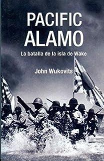 PACIFIC ALAMO. La Batalla de las Islas de Wake. 1ª edición. Traducción de Gerardo Di Masso