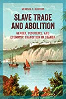 Slave Trade and Abolition: Gender, Commerce, and Economic Transition in Luanda (Women in Africa and the Diaspora)