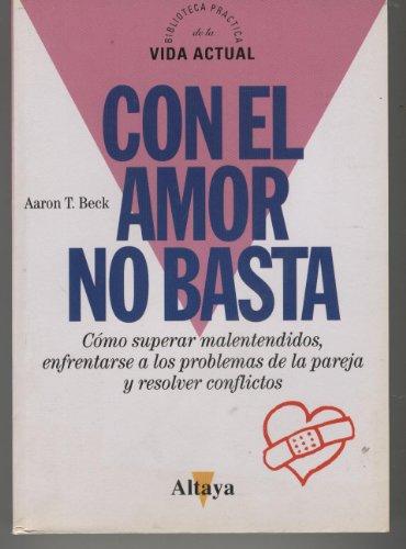 CON EL AMOR NO BASTA Colección Biblioteca Práctica de la Vida Actual. Traducción Maricel Ford. Buen estado
