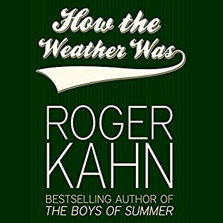 How the Weather Was                   By:                                                                                                                                 Roger Kahn                               Narrated by:                                                                                                                                 Bryan Bendle                      Length: 8 hrs and 26 mins     1 rating     Overall 4.0