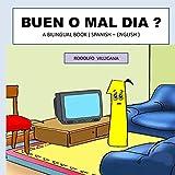 BUEN O MAL DIA: BILINGUAL BOOK ( SPANISH - ENGLISH )