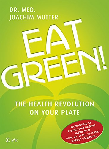 Eat Green!: The Health Revolution On Your Pl