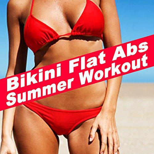 Bikini Flat Abs Summer Workout (140 Bpm) (The Best Music for Aerobics, Pumpin' Cardio Power, Plyo, Exercise, Steps, Barré, Curves, Sculpting, Abs, Butt, Lean, Twerk, Slim Down Fitness Workout)