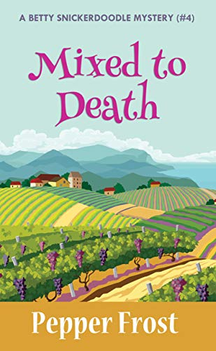 Mixed to Death (A Betty Snickerdoodle Mystery Book 4) by [Pepper Frost]