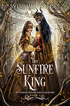 The Sunfire King (Of Candlelight and Shadows Book 2) by [Sylvia Mercedes]