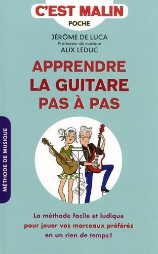 Apprendre la guitare pas à pas, c\'est malin. La méthode facile et ludique pour jouer vos morceaux préférés en un rien de temps !