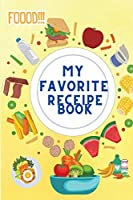 My Favorite Recipe Book: Blank Recipe to Write In, Collecting the Most Favorite Homemade Recipes for You - Recipe Notebook for Mom - Cookbook Journal - Recipe Organizer