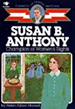 Susan B. Anthony: Champion of Women s Rights (Childhood of Famous Americans)