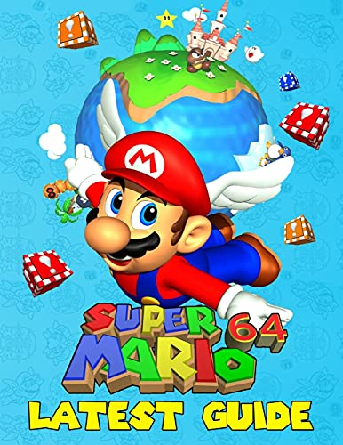 Super Mario 64: LATEST GUIDE: Everything You Need To Know About Super Mario 64 (Best Tips, Tricks And Strategies)