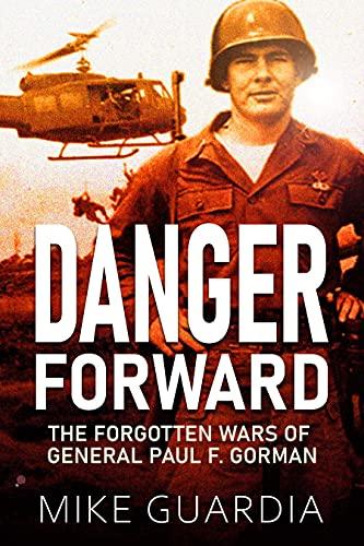 Danger Forward: The Forgotten Wars of General Paul F. Gorman (English Edition)