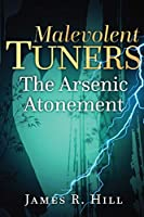 Malevolent Tuners: The Arsenic Atonement