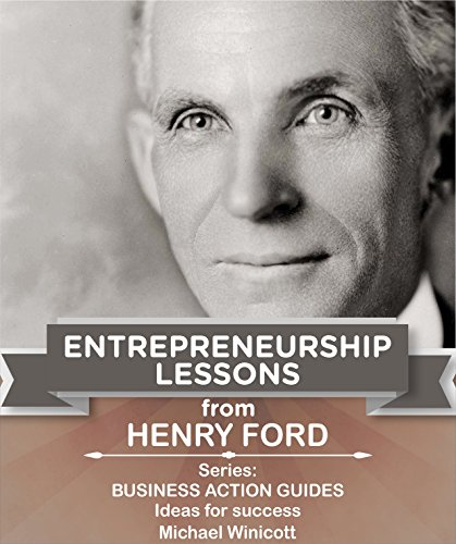 HENRY FORD: ENTREPRENEURSHIP LESSONS: Teachings from one of the most successful entrepreneurs in the world (BUSINESS LESSONS FROM GREAT BUSINESSMEN) (English Edition)