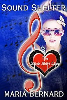Sound Shelter (The Stick Shift Lips Rockstar Romance Series Book 2) by [Maria Bernard]