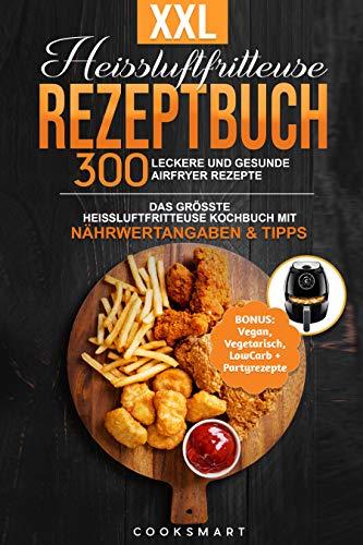 XXL Heissluftfritteuse Rezeptbuch: 300 leckere und gesunde Airfryer Rezepte   Das grösste Heissluftfritteuse Kochbuch mit Nährwertangaben &Tipps  BONUS: ... Vegetarisch, LowCarb + Partyrezepte uvm.