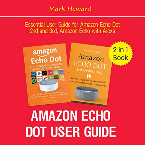 Amazon Echo Dot User Guide: Essential User Guide for Amazon Echo Dot 2nd and 3rd, Amazon Echo with Alexa (2 in 1 Book) cover art