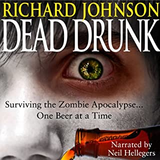Dead Drunk: Surviving the Zombie Apocalypse... One Beer at a Time                   Written by:                                                                                                                                 Richard Johnson                               Narrated by:                                                                                                                                 Neil Hellegers                      Length: 6 hrs and 4 mins     1 rating     Overall 5.0