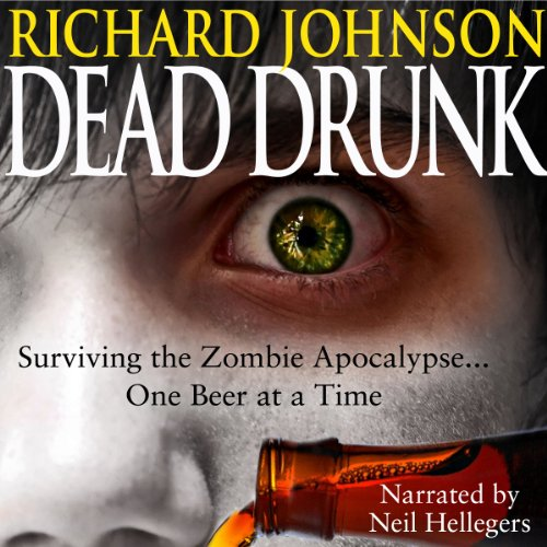 Dead Drunk: Surviving the Zombie Apocalypse... One Beer at a Time audiobook cover art