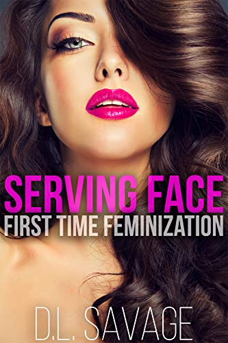 Serving Face: First Time Feminization (English Edition)