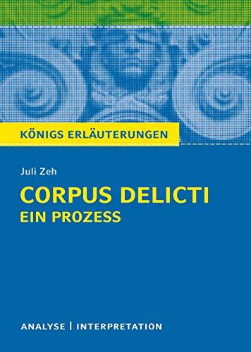 Corpus Delicti: Ein Prozess von Juli Zeh. Königs Erläuterungen.: Textanalyse und Interpretation mit ausführlicher Inhaltsangabe und Abituraufgaben mit Lösungen