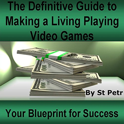 The Definitive Guide to Making a Living Playing Video Games audiobook cover art