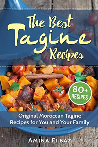 The Best Tagine Recipes: Original Moroccan Tagine Recipes for You and Your Family