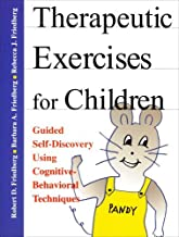 By Robert D. Friedberg - Therapeutic Exercises for Children: Guided Self-Discovery Using Cognitive-Behavioral Techniques: 1st (first) Edition