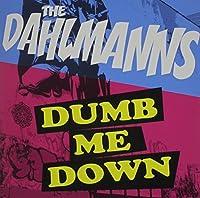 Dumb Me Down by Dahlmanns