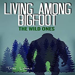 Living Among Bigfoot: The Wild Ones audiobook cover art