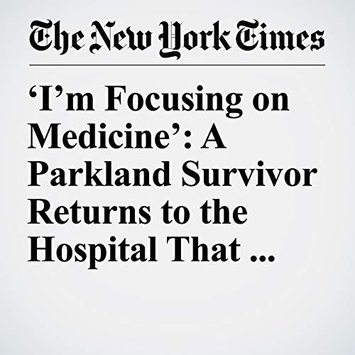 'I'm Focusing on Medicine': A Parkland Survivor Returns to the Hospital That Saved Her audiobook cover art
