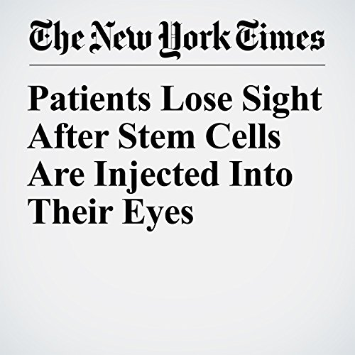Patients Lose Sight After Stem Cells Are Injected Into Their Eyes copertina