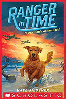 D-Day: Battle on the Beach (Ranger #7) (Ranger in Time) by [Kate Messner, Kelley McMorris]