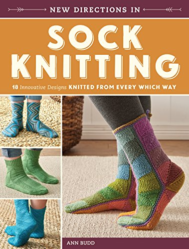 New Directions In Sock Knitting: 18 Innovative Designs Knitted From Every Which Way (English Edition)