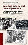 Zwischen Erfolgs- und Diktaturgeschichte: Perspektiven der Aufarbeitung des DDR-Sports in Thüringen
