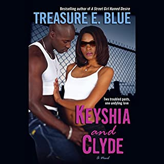 Keyshia and Clyde     A Novel              By:                                                                                                                                 Treasure E. Blue                               Narrated by:                                                                                                                                 Mirron Willis                      Length: 11 hrs and 26 mins     134 ratings     Overall 4.4