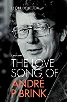The Love Song of Andre P Brink: A Biography (Soft Cover Edition)