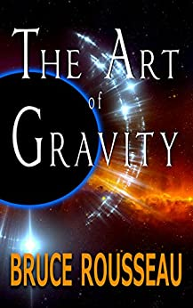 [Bruce Rousseau]のThe Art of Gravity (English Edition)