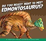Do You Really Want to Meet Edmontosaurus? (Do You Really Want to Meet a Dinosaur?)
