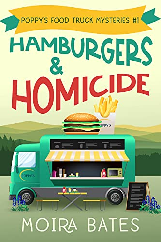 Hamburgers & Homicide: Poppy's Food Truck Mysteries #1 by [Moira Bates]